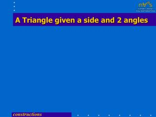 A Triangle given a side and 2 angles