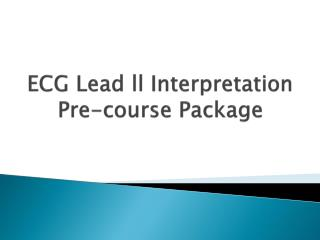 ECG Lead  ll  Interpretation   Pre-course Package