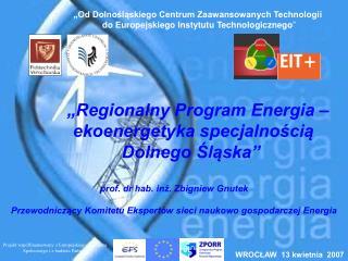"""""""Regionalny Program Energia –            ekoenergetyka specjalnością        Dolnego Śląska"""""""
