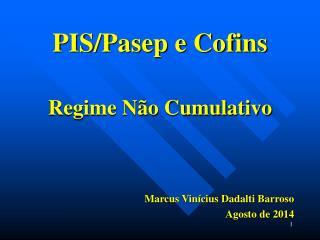 PIS/Pasep e Cofins Regime Não Cumulativo Marcus Vinícius Dadalti Barroso Agosto de 2014