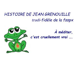 HISTOIRE DE JEAN GRENOUILLE tradi -fid�le de la fsspx