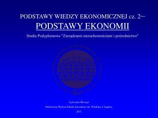 PODSTAWY WIEDZY EKONOMICZNEJ cz. 2 –  PODSTAWY EKONOMII
