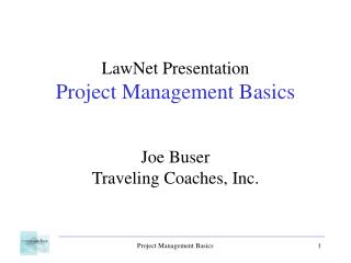 LawNet Presentation Project Management Basics Joe Buser Traveling Coaches, Inc.