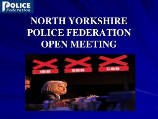 NORTH YORKSHIRE  POLICE FEDERATION  OPEN MEETING