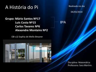 A História do Pi  Grupo: Mário Santos Nº17                Luís Costa Nº15