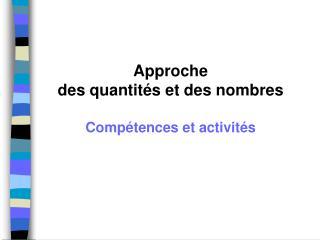Approche  des quantités et des nombres Compétences et activités