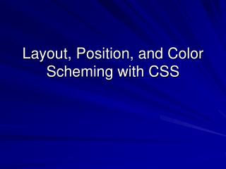 Layout, Position, and Color Scheming with CSS