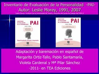 Adaptación y baremación en español de  Margarita Ortiz-Tallo, Pablo Santamaría,