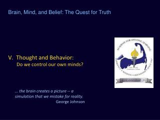 V.  Thought and Behavior:        Do we control our own minds?