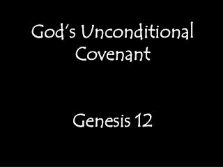 God's Unconditional Covenant Genesis 12