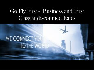 Go fly first business and first class at discounted