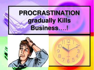 PROCRASTINATION  gradually Kills Business ….!