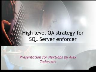 High level QA strategy for SQL Server enforcer