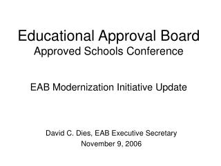 Educational Approval Board Approved Schools Conference EAB Modernization Initiative Update