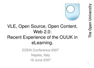 VLE, Open Source, Open Content, Web 2.0:  Recent Experience of the OUUK in eLearning.