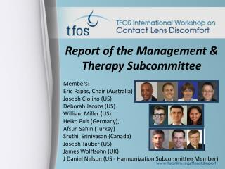 Report of the Management & Therapy Subcommittee Members: Eric Papas, Chair (Australia)
