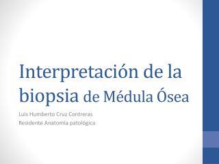 Interpretación de la biopsia  de Médula Ósea