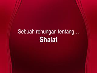 Sebuah renungan tentang�  Shalat