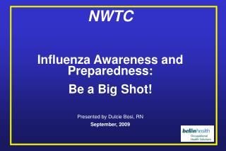 NWTC Influenza Awareness and Preparedness:  Be a Big Shot! Presented by Dulcie Bosi, RN