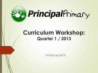 Curriculum Workshop: Quarter 1 / 2013