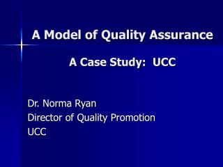 A Model of Quality Assurance  A Case Study:  UCC