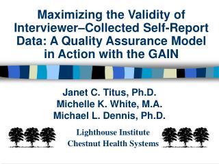Janet C. Titus, Ph.D.  Michelle K. White, M.A.  Michael L. Dennis, Ph.D.