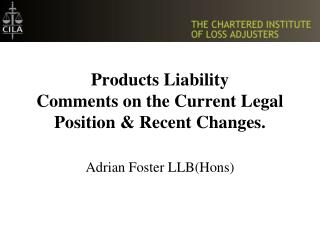 Products Liability Comments on the Current Legal Position  Recent Changes.