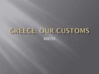 Greece: Our customs