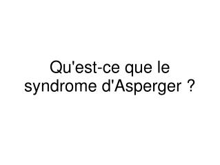 Qu'est-ce que le syndrome d'Asperger ?