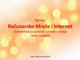 Tema : Računarske M reže i  Internet Sistematizacija gradiva i provera znanja / blok nastava /
