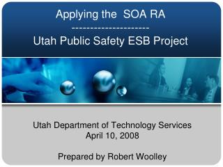 Applying the  SOA RA --------------------- Utah Public Safety ESB Project
