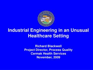 Industrial Engineering in an Unusual Healthcare Setting Richard Blackwell