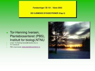 Forelesninger i BI 101 - V ren 2003   DE KJEMISKE BYGGESTEINER Kap.3