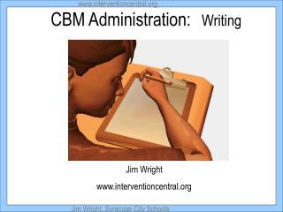 CBM Administration:   Writing