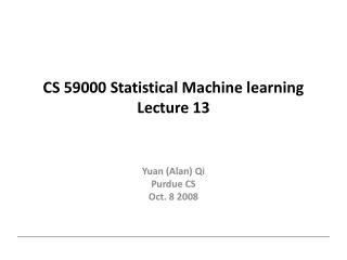 CS 59000 Statistical Machine learning Lecture 13