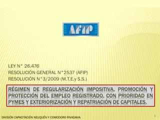 LEY N° 26.476 RESOLUCIÓN GENERAL N°2537 (AFIP) RESOLUCIÓN N°3/2009 ( M.T.E.y  S.S.)