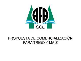PROPUESTA DE COMERCIALIZACIÓN PARA TRIGO Y MAÍZ