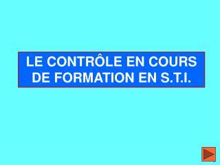 LE CONTRÔLE EN COURS DE FORMATION EN S.T.I.