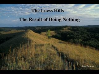 The Loess Hills –  The Result of Doing Nothing