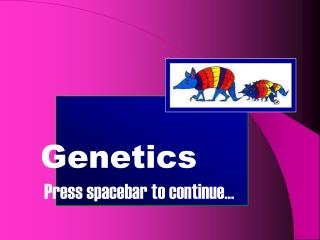 Genetics  Press spacebar to continue...