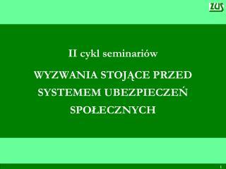 II cykl seminariów WYZWANIA STOJĄCE PRZED SYSTEMEM UBEZPIECZEŃ SPOŁECZNYCH