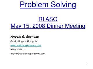 Problem Solving RI ASQ May 15, 2008 Dinner Meeting