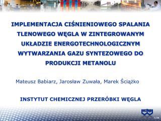 Mateusz Babiarz, Jarosław Zuwała, Marek Ściążko INSTYTUT CHEMICZNEJ PRZERÓBKI WĘGLA