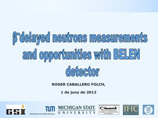 β - delayed neutrons measurements  and opportunities with BELEN  detector