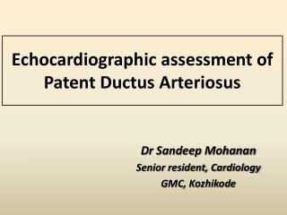 Echocardiographic  assessment of Patent  D uctus Arteriosus