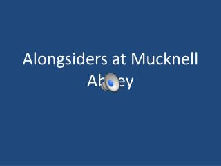 Alongsiders  at  Mucknell  Abbey