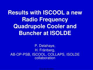 Results with ISCOOL a new Radio Frequency Quadrupole Cooler and Buncher at ISOLDE