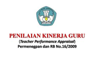 PENILAIAN KINERJA GURU ( Teacher Performance Appraisal ) Permenegpan dan  RB No.16/2009