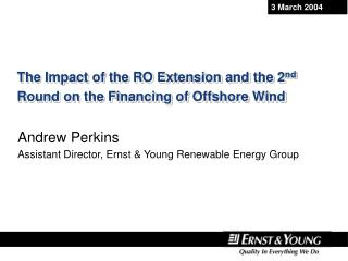 The Impact of the RO Extension and the 2 nd  Round on the Financing of Offshore Wind