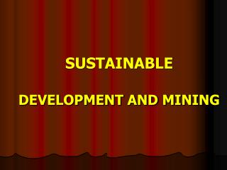 SUSTAINABLE  DEVELOPMENT AND MINING